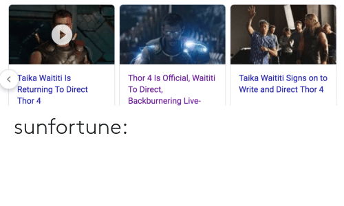 Target, Tumblr, and Blog: <Taika Waititi Is  Returning To Direct  Taika Waititi Signs on to  Thor 4 Is Official, Waititi  To Direct,  Write and Direct Thor 4  Backburnering Live-  Thor 4 sunfortune: